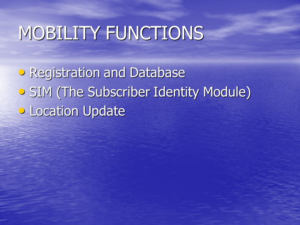 MOBILITY FUNCTIONS Registration and Database Registration and Database SIM (The Subscriber Identity Module) SIM (The Subscriber Identity Module) Locat