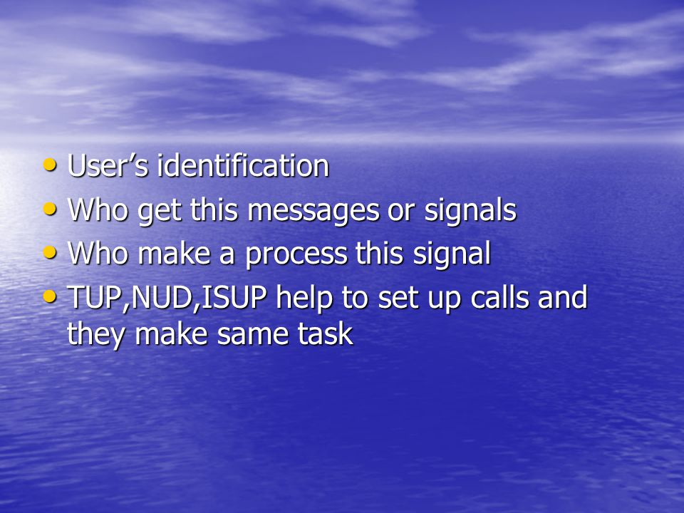 Users identification Users identification Who get this messages or signals Who get this messages or signals Who make a process this signal Who make a