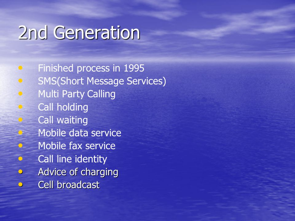 2nd Generation Finished process in 1995 SMS(Short Message Services) Multi Party Calling Call holding Call waiting Mobile data service Mobile fax servi