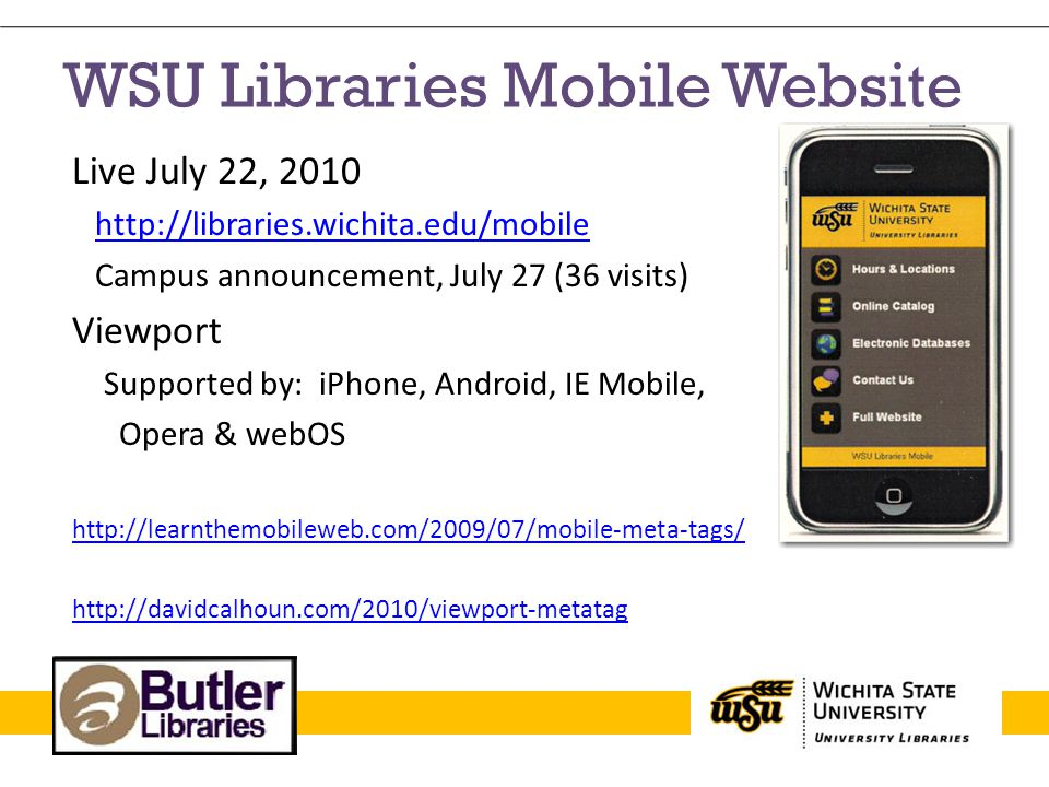 WSU Libraries Mobile Website Live July 22, 2010 http://libraries.wichita.edu/mobile Campus announcement, July 27 (36 visits) Viewport Supported by: iP