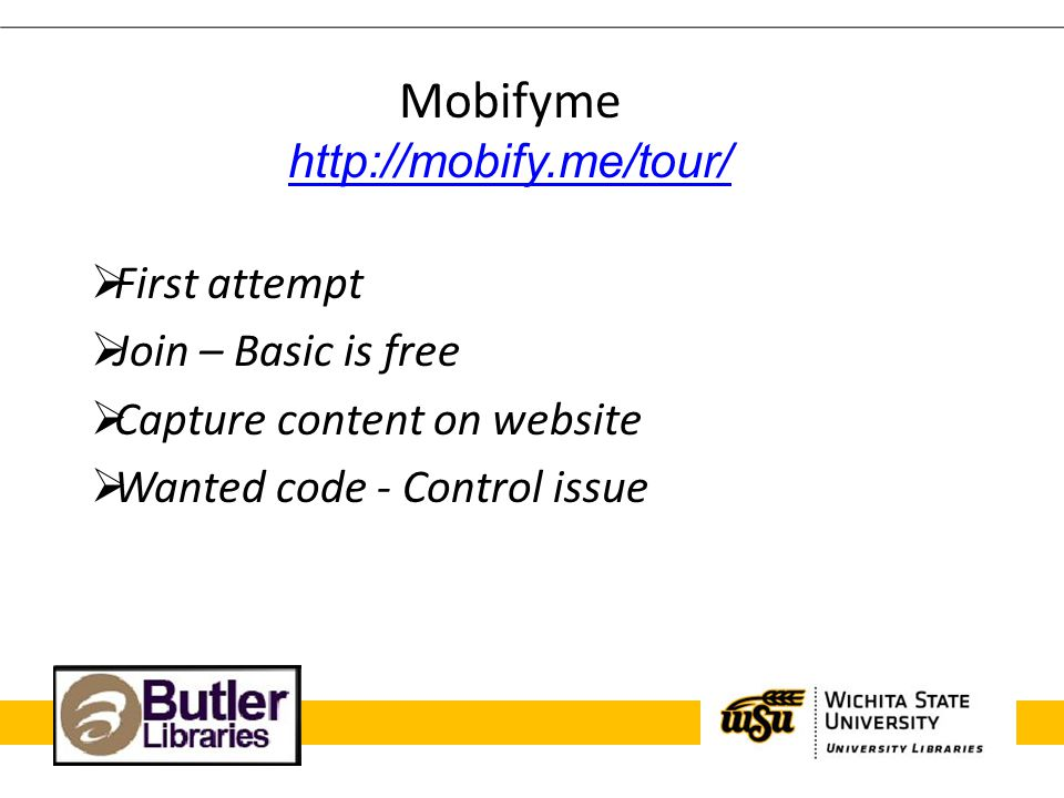 First attempt Join – Basic is free Capture content on website Wanted code - Control issue Mobifyme http://mobify.me/tour/