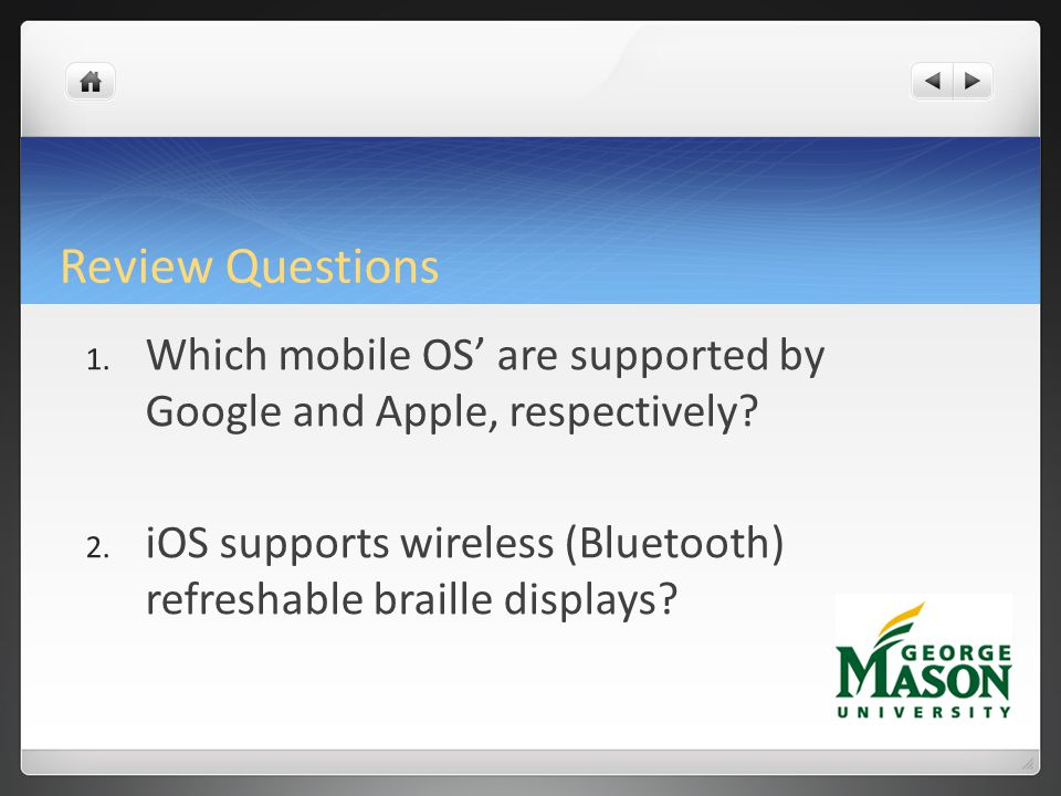 Review Questions 1.Which mobile OS are supported by Google and Apple, respectively.