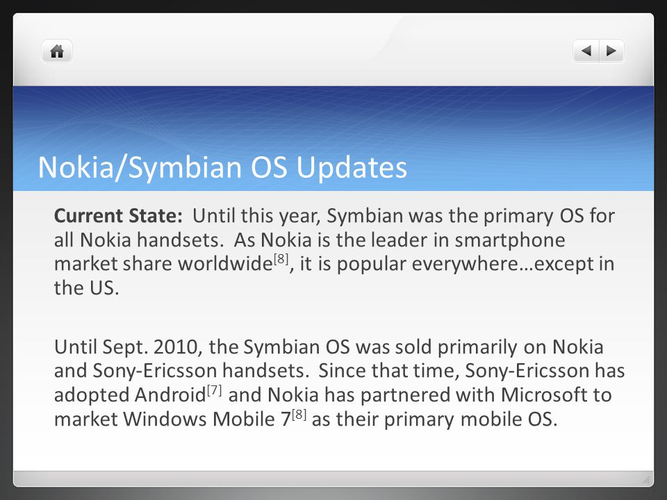 Nokia/Symbian OS Updates Current State: Until this year, Symbian was the primary OS for all Nokia handsets.