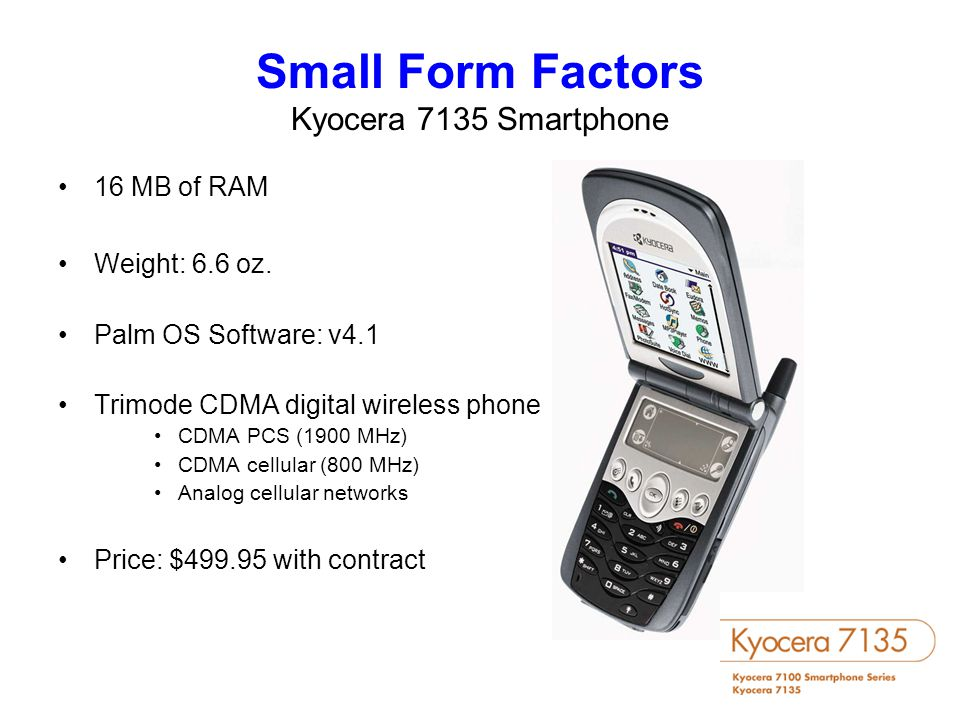 Small Form Factors Kyocera 7135 Smartphone 16 MB of RAM Weight: 6.6 oz.