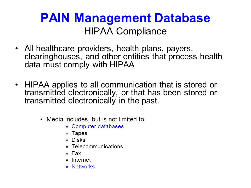 All healthcare providers, health plans, payers, clearinghouses, and other entities that process health data must comply with HIPAA HIPAA applies to all communication that is stored or transmitted electronically, or that has been stored or transmitted electronically in the past.