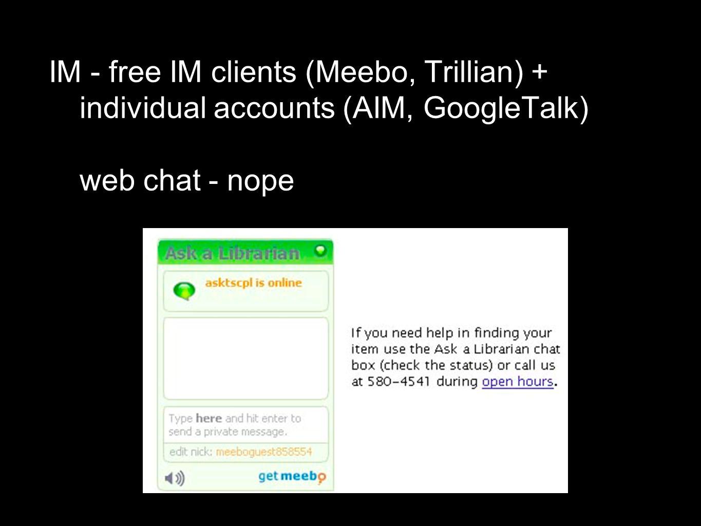 IM - free IM clients (Meebo, Trillian) + individual accounts (AIM, GoogleTalk) web chat - nope