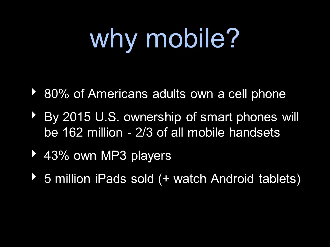 why mobile. 80% of Americans adults own a cell phone By 2015 U.S.
