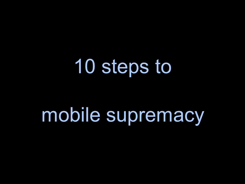10 steps to mobile supremacy