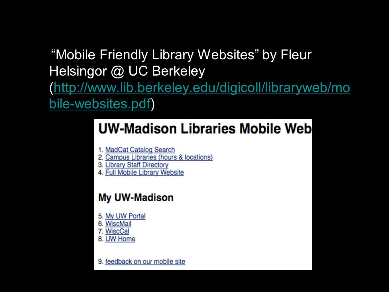 Mobile Friendly Library Websites by Fleur Helsingor @ UC Berkeley (http://www.lib.berkeley.edu/digicoll/libraryweb/mo bile-websites.pdf)http://www.lib.berkeley.edu/digicoll/libraryweb/mo bile-websites.pdf