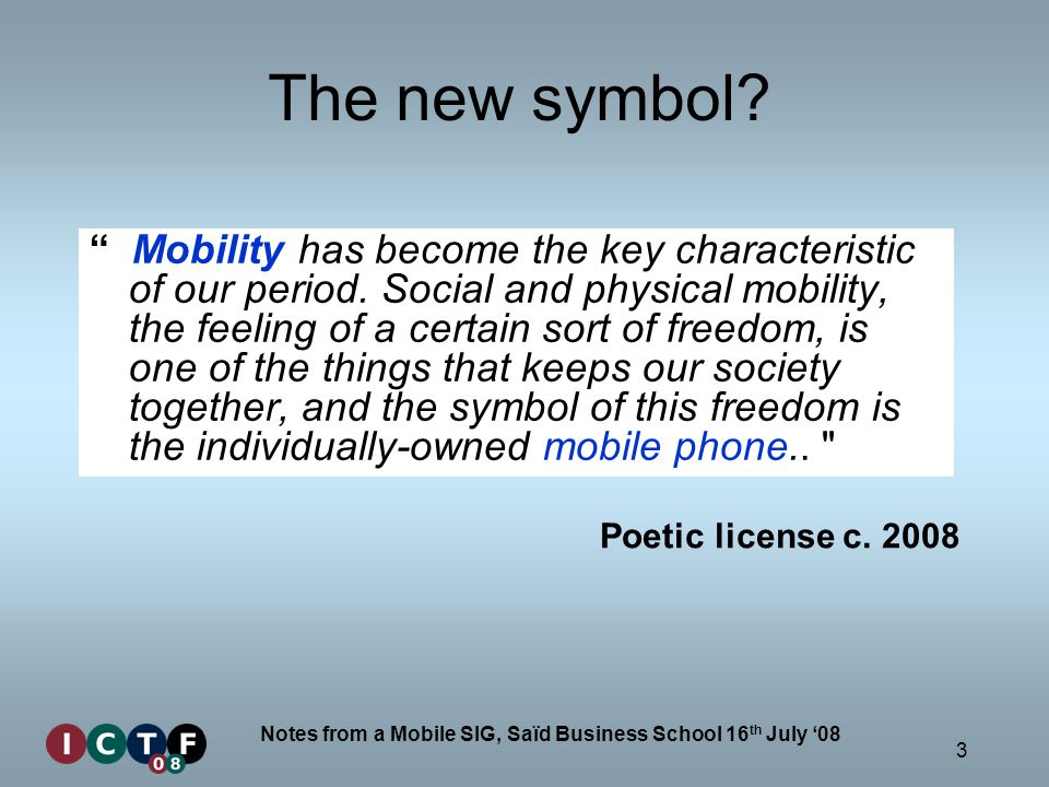 3 Notes from a Mobile SIG, Saïd Business School 16 th July 08 The new symbol.