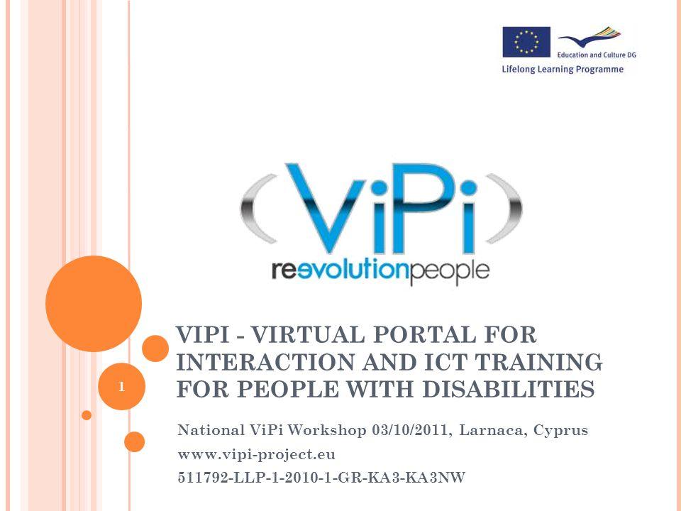 National ViPi Workshop 02/05/2012, Vilnius, Lithuania MORE INFORMATION: Official web page: www.vipi-project.eu Twitter: Twitter.com/ViPi_project FaceBook: tinyurl.com/vipi-project Contact us: PhoenixKM BVBASteficon BelgiumGreece karel@phoenixkm.euptsoris@sticon.gr 12