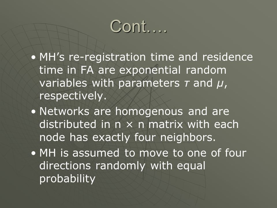 Cont…. MHs re-registration time and residence time in FA are exponential random variables with parameters τ and μ, respectively. Networks are homogeno