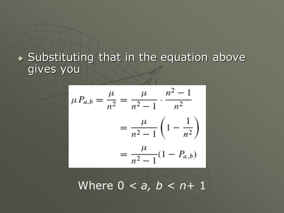 Substituting that in the equation above gives you Substituting that in the equation above gives you Where 0 < a, b < n+ 1
