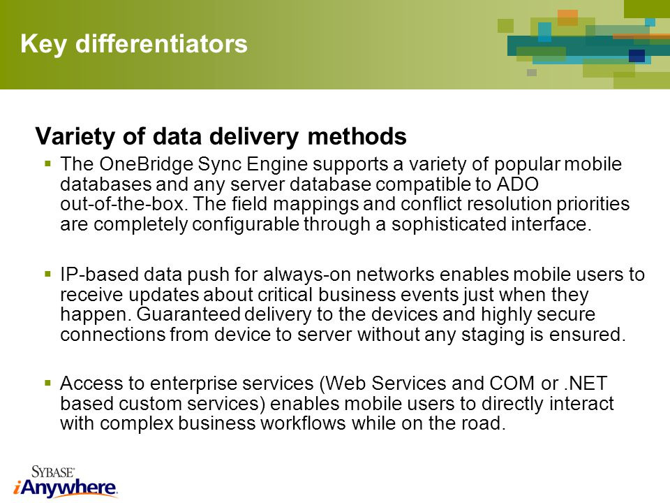 Key differentiators Variety of data delivery methods The OneBridge Sync Engine supports a variety of popular mobile databases and any server database