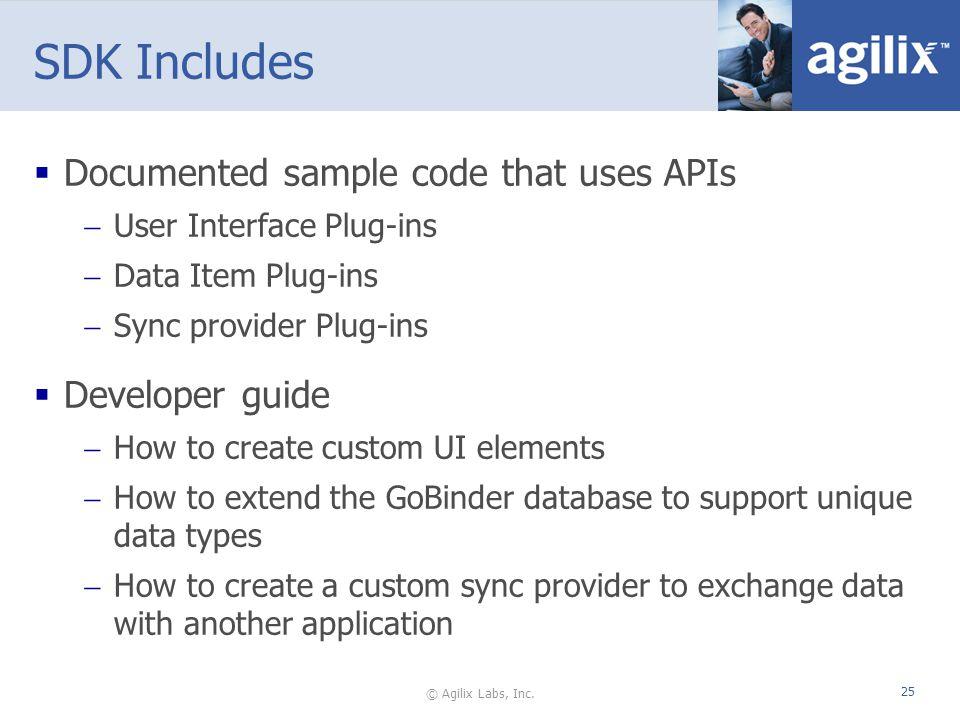 © Agilix Labs, Inc. 25 SDK Includes Documented sample code that uses APIs User Interface Plug-ins Data Item Plug-ins Sync provider Plug-ins Developer