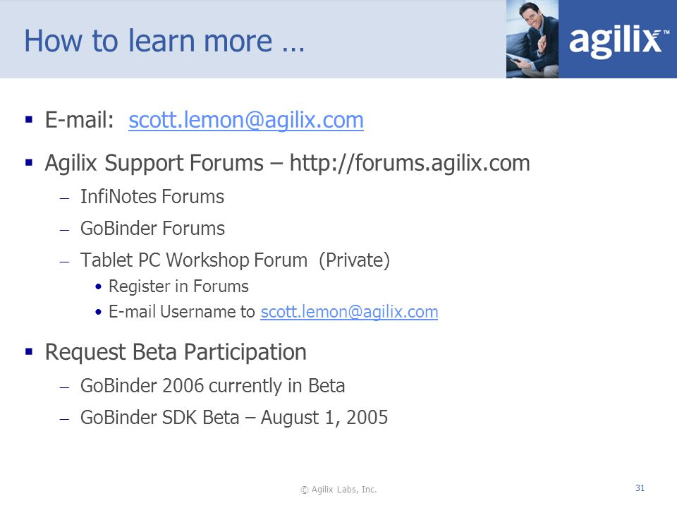© Agilix Labs, Inc. 31 How to learn more … E-mail: scott.lemon@agilix.comscott.lemon@agilix.com Agilix Support Forums – http://forums.agilix.com InfiN