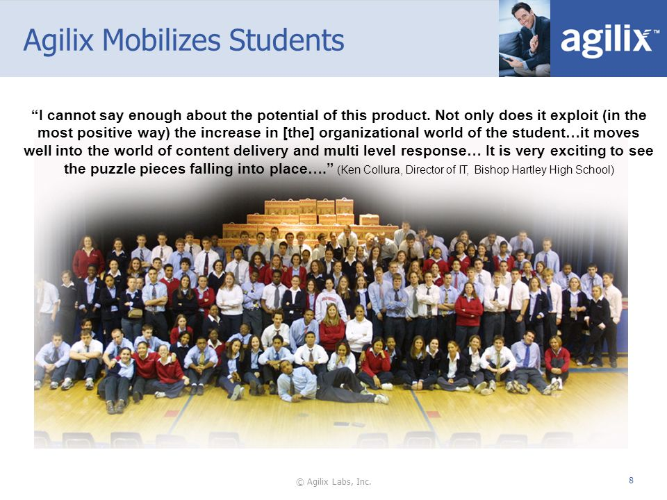 © Agilix Labs, Inc. 8 Agilix Mobilizes Students I cannot say enough about the potential of this product. Not only does it exploit (in the most positiv