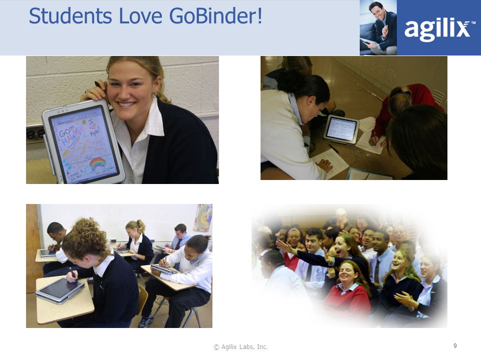 © Agilix Labs, Inc. 9 Students Love GoBinder!