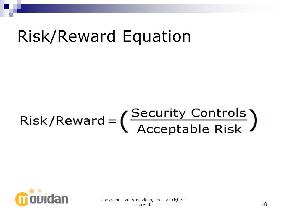 Copyright - 2008 Movidan, Inc. All rights reserved. 18 Risk/Reward Equation