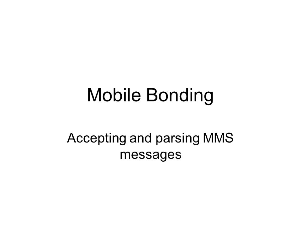 Mobile Bonding Accepting and parsing MMS messages