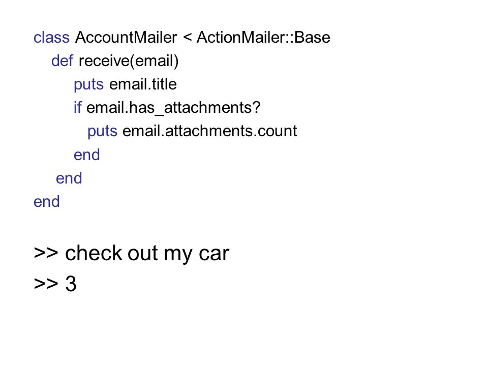 class AccountMailer < ActionMailer::Base def receive(email) puts email.title if email.has_attachments.