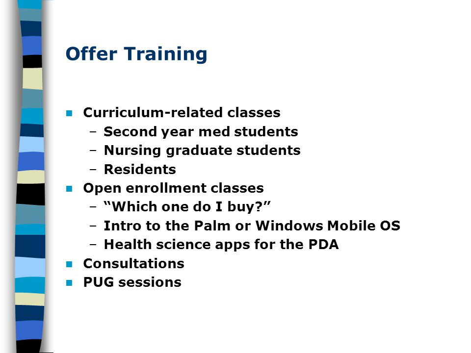 Offer Training Curriculum-related classes –Second year med students –Nursing graduate students –Residents Open enrollment classes –Which one do I buy?