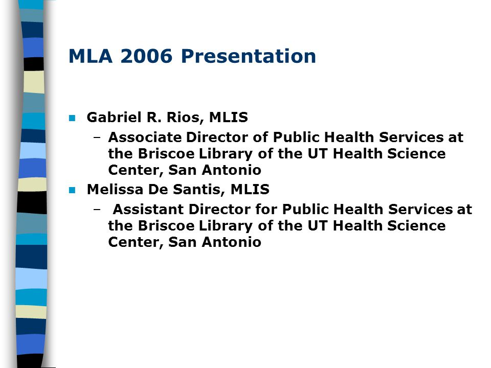 MLA 2006 Presentation Gabriel R. Rios, MLIS –Associate Director of Public Health Services at the Briscoe Library of the UT Health Science Center, San