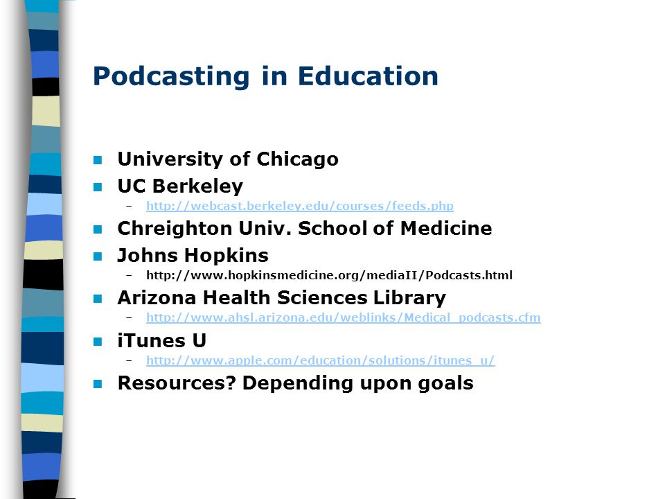 Podcasting in Education University of Chicago UC Berkeley –http://webcast.berkeley.edu/courses/feeds.phphttp://webcast.berkeley.edu/courses/feeds.php