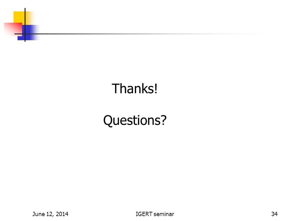 June 12, 2014IGERT seminar34 Thanks! Questions