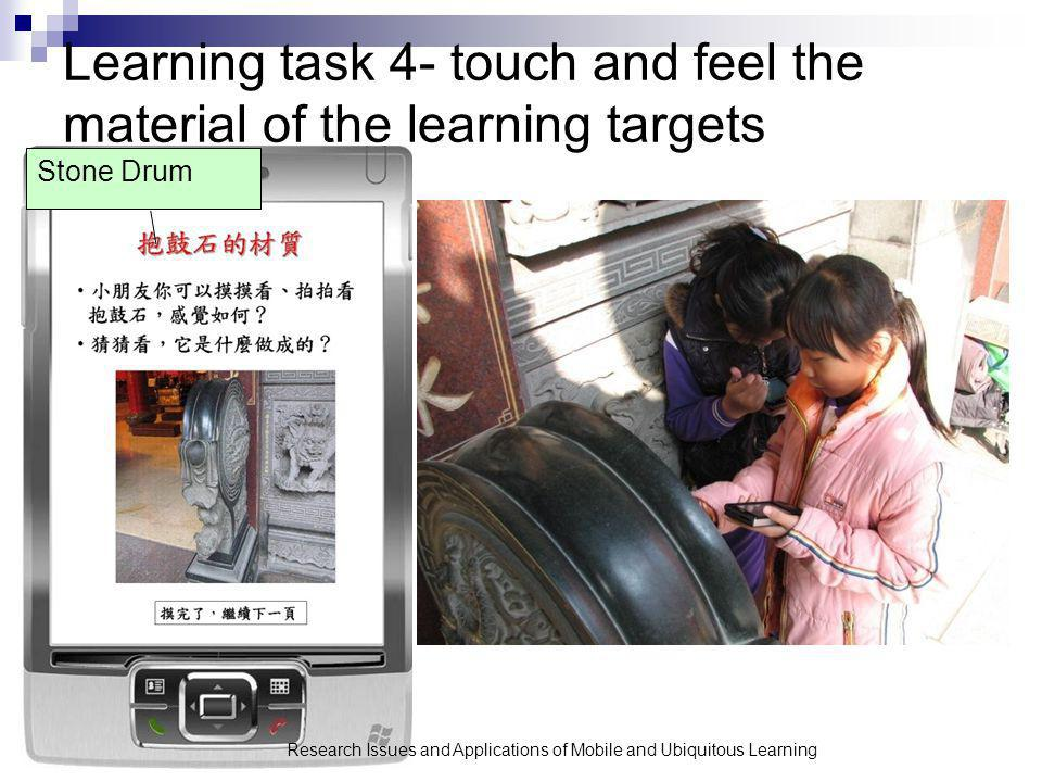 Learning task 4- touch and feel the material of the learning targets Research Issues and Applications of Mobile and Ubiquitous Learning Stone Drum