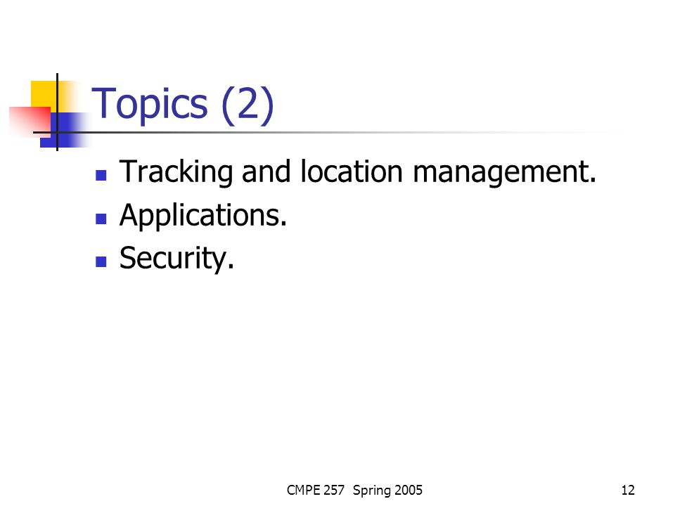 CMPE 257 Spring 200512 Topics (2) Tracking and location management. Applications. Security.