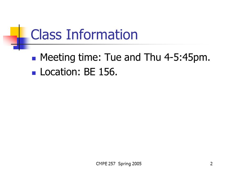 CMPE 257 Spring 20052 Class Information Meeting time: Tue and Thu 4-5:45pm. Location: BE 156.