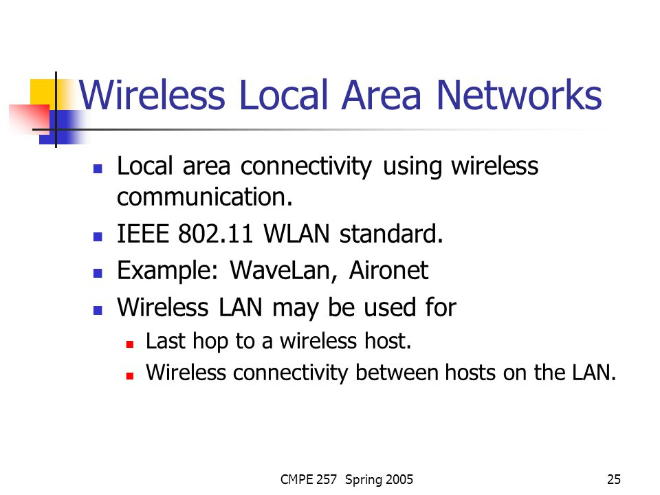 CMPE 257 Spring 200525 Wireless Local Area Networks Local area connectivity using wireless communication.