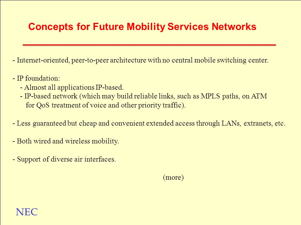 NEC Concepts for Future Mobility Services Networks - Internet-oriented, peer-to-peer architecture with no central mobile switching center.