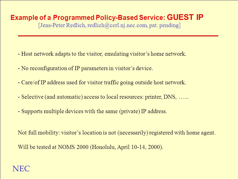 NEC Example of a Programmed Policy-Based Service: GUEST IP [Jens-Peter Redlich, redlich@ccrl.nj.nec.com, pat.