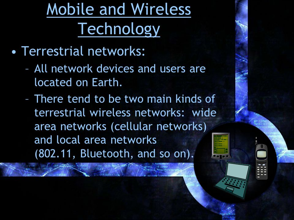 Mobile and Wireless Technology Terrestrial networks: –All network devices and users are located on Earth.