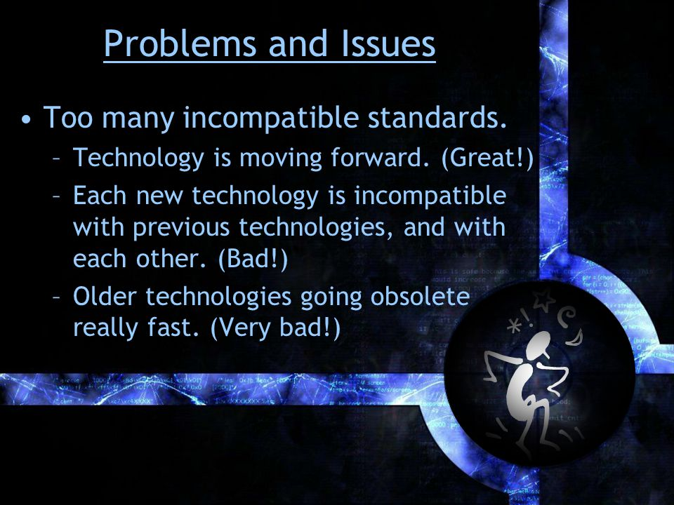 Problems and Issues Too many incompatible standards.