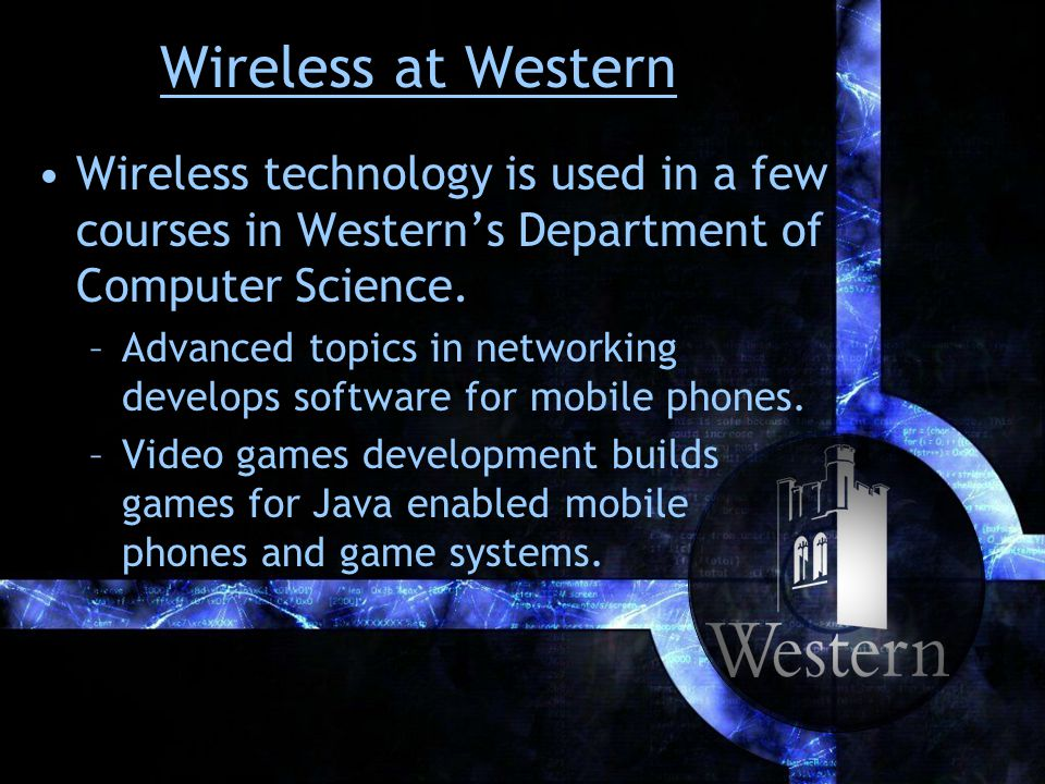 Wireless at Western Wireless technology is used in a few courses in Westerns Department of Computer Science.