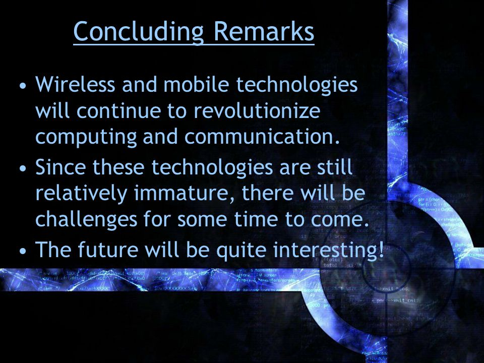 Concluding Remarks Wireless and mobile technologies will continue to revolutionize computing and communication.