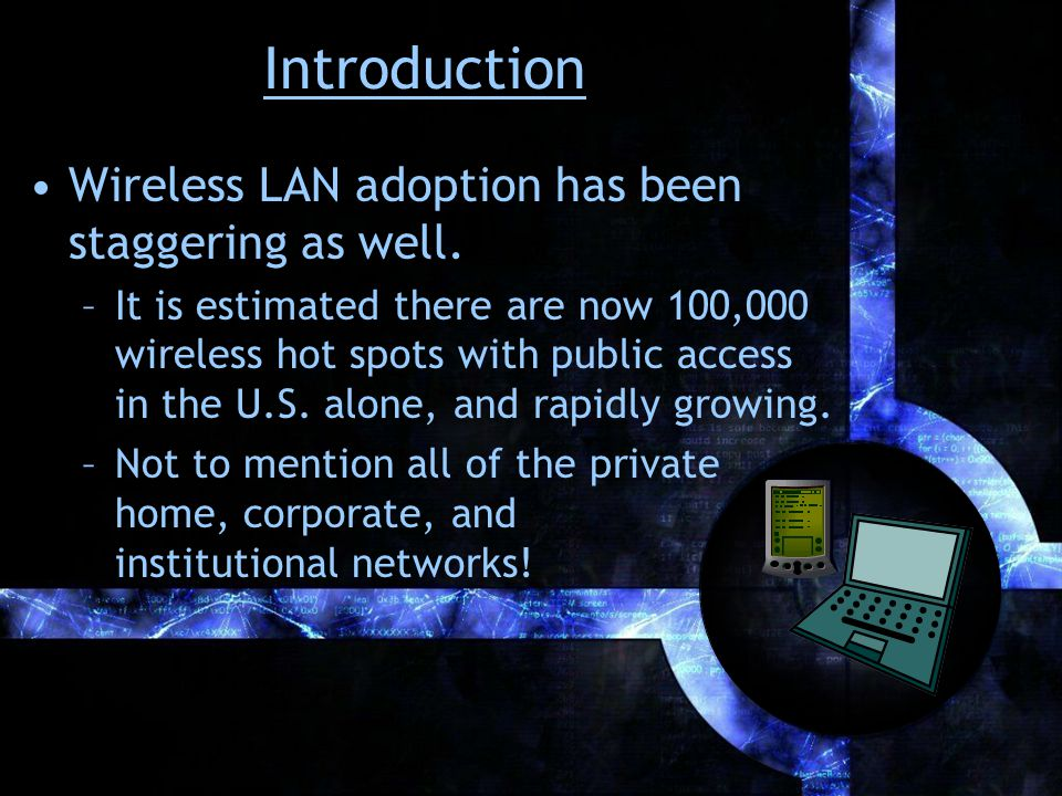 Introduction Wireless LAN adoption has been staggering as well.