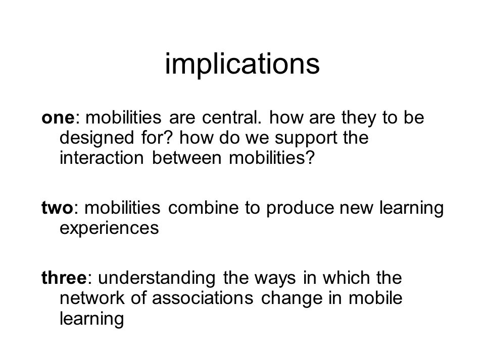 implications one: mobilities are central. how are they to be designed for.