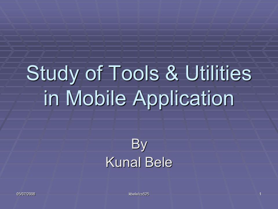05/07/2008kbele/cs5251 Study of Tools & Utilities in Mobile Application By Kunal Bele