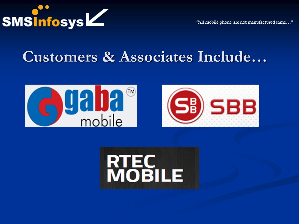 Customers & Associates Include… All mobile phone are not manufactured same…