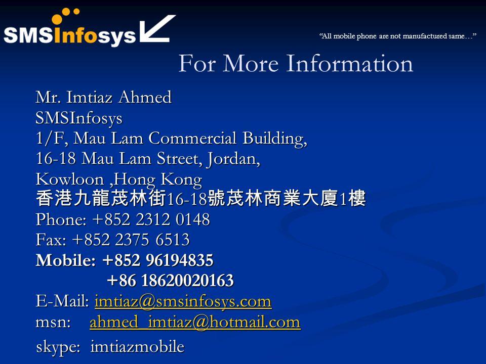 For More Information Mr. Imtiaz Ahmed SMSInfosys 1/F, Mau Lam Commercial Building, 16-18 Mau Lam Street, Jordan, Kowloon,Hong Kong 16-18 1 Phone: +852