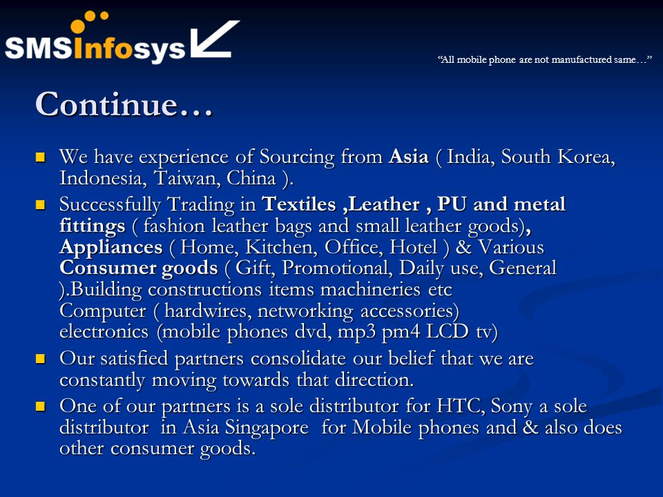 Continue… We have experience of Sourcing from Asia ( India, South Korea, Indonesia, Taiwan, China ). We have experience of Sourcing from Asia ( India,