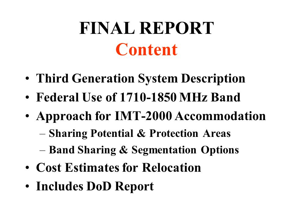 FINAL REPORT Content Third Generation System Description Federal Use of 1710-1850 MHz Band Approach for IMT-2000 Accommodation –Sharing Potential & Pr