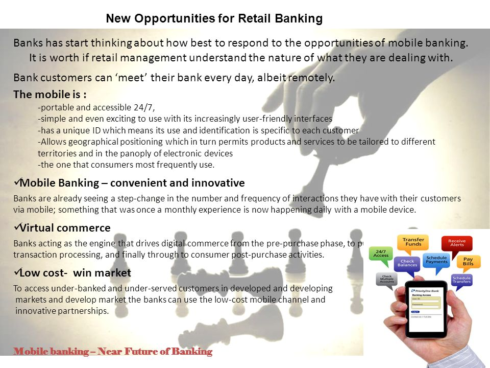 4 New Opportunities for Retail Banking Banks has start thinking about how best to respond to the opportunities of mobile banking. It is worth if retai