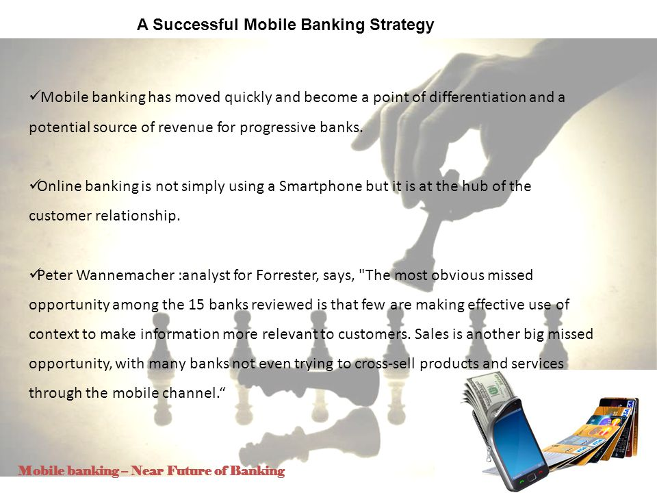 5 A Successful Mobile Banking Strategy Mobile banking has moved quickly and become a point of differentiation and a potential source of revenue for pr