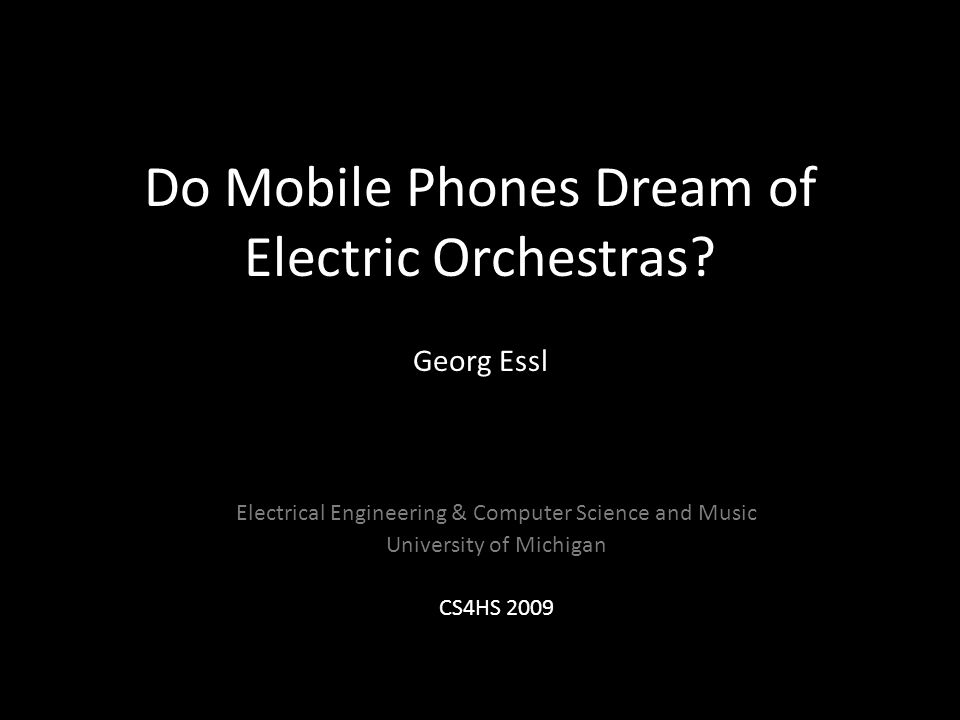 Do Mobile Phones Dream of Electric Orchestras.