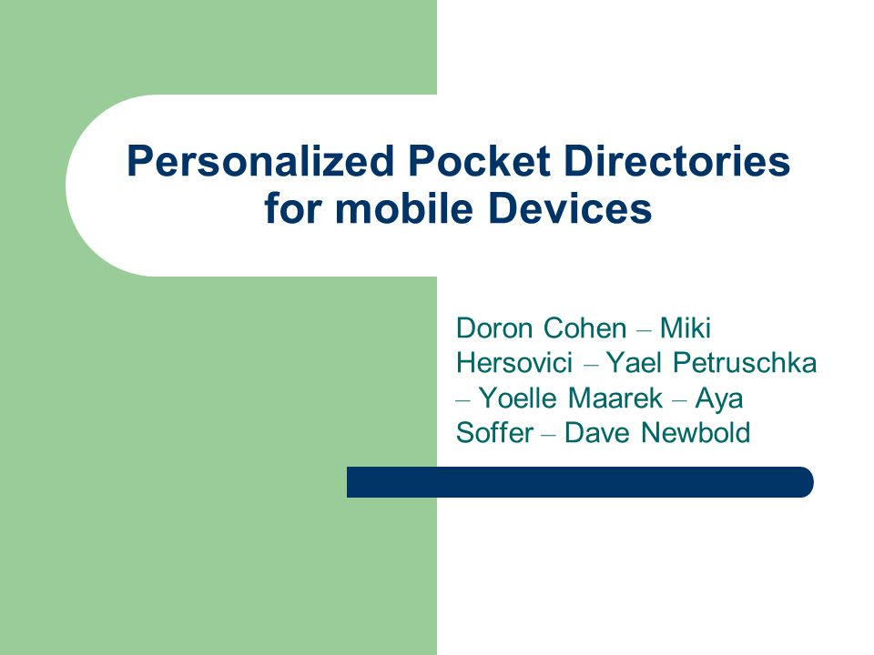 Personalized Pocket Directories for mobile Devices Doron Cohen – Miki Hersovici – Yael Petruschka – Yoelle Maarek – Aya Soffer – Dave Newbold